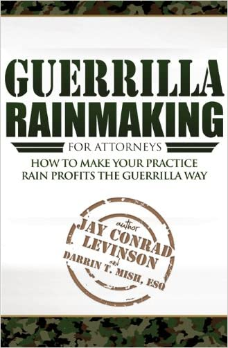 Guerrilla Rainmaking For Attorneys: How To Make Your Practice Rain Profits The Guerrilla Way written by Darrin T. Mish