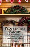 img - for Plots in the Pantry - An Anthology of Christmas Stories: An Anthology of Christmas Stories by Vancouver Island Writers book / textbook / text book