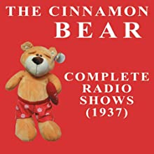The Cinnamon Bear  by Radio Classics Narrated by uncredited