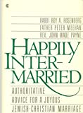 Happily Intermarried: Authoritative Advice for a Joyous Jewish-Christian Marriage (002036430X) by Rosenberg, Roy A.