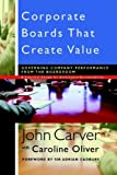 img - for Corporate Boards That Create Value: Governing Company Performance from the Boardroom (J-B Carver Board Governance Series) book / textbook / text book