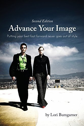 Advance Your Image: Putting your best foot forward never goes out of style. 2nd Edition by Bumgarner, Lori (2011) Paperback (Advance Your Image compare prices)