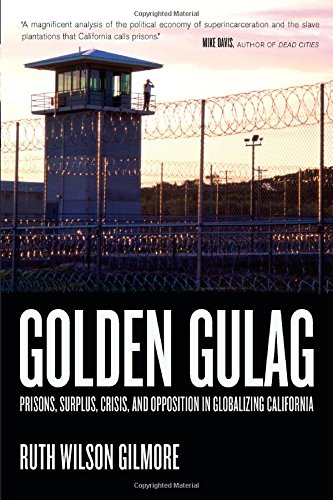 Golden Gulag: Prisons, Surplus, Crisis, and Opposition in...