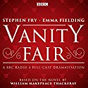 Vanity Fair: BBC Radio 4 Full-Cast Dramatisation Radio/TV Program by William Makepeace Narrated by Emma Fielding, Stephen Fry