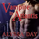 Vampire in Atlantis: Warriors of Poseidon, Book 7 Audiobook by Alyssa Day Narrated by Joshua Swanson