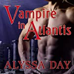 Vampire in Atlantis: Warriors of Poseidon, Book 7 (       UNABRIDGED) by Alyssa Day Narrated by Joshua Swanson
