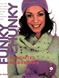 Funky Chunky Crocheted Accessories: 60 Ways and More to Make and Customize Hats, Bags, Scarves, Mittens and Slippers (0715324357) by Eaton, Jan