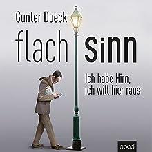 Flachsinn: Ich habe Hirn, ich will hier raus Hörbuch von Gunter Dueck Gesprochen von: Matthias Lühn