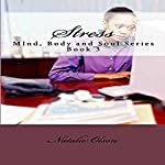 Stress: Mind, Body, and Soul Series, Volume 3 | Natalie Olson