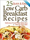 25 Quick & Easy Low Carb Breakfast Recipes: Delicious Food That Helps You Stick to Your Diet (Quick and Easy Low Carb)