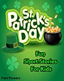 St. Patricks Day: Fun Short Stories For Kids (Childrens Book: Cute, Bedtime Stories for Beginning Readers Book 3)