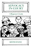 Advocacy in Court: A Beginner's Guide (1854314580) by Evans, Keith