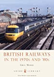 British Railways in the 1970s and 80s (Shire Library 753)