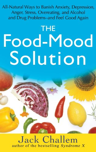 The Food-Mood Solution: All-Natural Ways to Banish Anxiety, Depression, Anger, Stress, Overeating, and Alcohol and Drug
