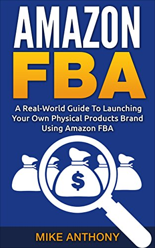 Amazon FBA: The Power of FBA: A Real-World Guide To Launching Your Own Physical Products Brand Using Amazon FBA