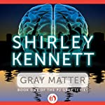 Gray Matter (       UNABRIDGED) by Shirley Kennett Narrated by Christine Marshall