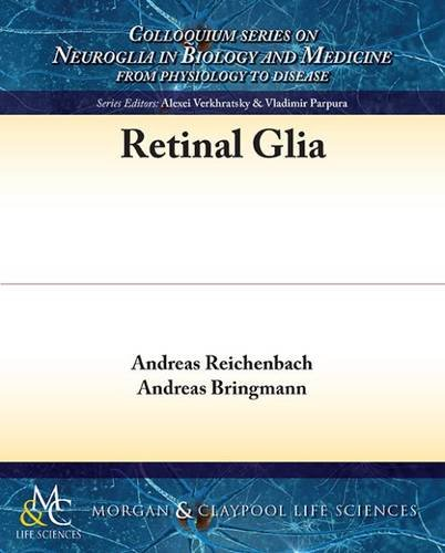 Retinal Glia (Colloquium Series on Neuroglia in Biology and Medicine: From Physiology to Disease)