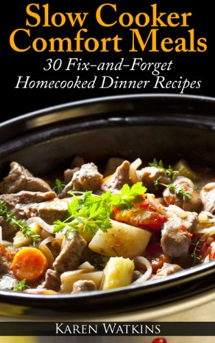 Free Kindle Book : Slow Cooker Comfort Meals: 30 Fix-and-Forget Homecooked Dinner Recipes