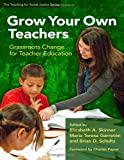 Grow Your Own Teachers: Grassroots Change for Teacher Education (Teaching for Social Justice) (Teaching for Social Justice (Paperback))