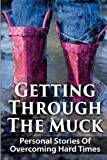 img - for Getting Through The Muck: Personal Stories Of Overcoming Hard Times book / textbook / text book