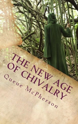 Book: The New Age of Chivalry - Heroism, Healing and a New Code of Knighthood by Queue McPherson