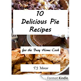 Delicious Pie Recipes for the Busy Home Cook (English Edition)