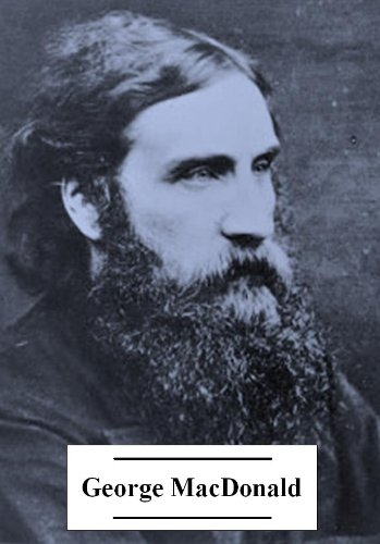 The Complete Works of George MacDonald (50+ works with an active table of contents)