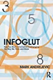 Infoglut: How Too Much Information Is Changing the Way We Think and Know