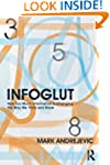 Infoglut: How Too Much Information Is...
