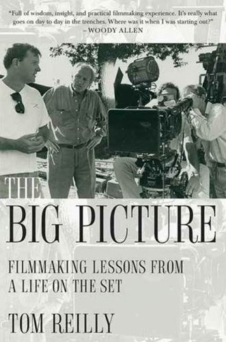 The Big Picture: Filmmaking Lessons from a Life on the Set, by Tom Reilly