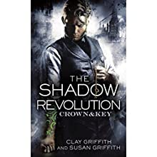 The Shadow Revolution: Crown & Key, Book 1 (       UNABRIDGED) by Clay Griffith, Susan Griffith Narrated by Nicholas Guy Smith