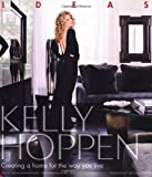 Kelly Hoppen: Ideas: Creating a home for the way you live Kelly Hoppen