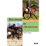Etre cheval en 150 exercicespar Didier Lavergne