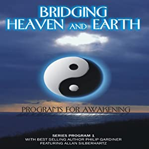 Bridging Heaven and Earth, Vol. 1 | [Philip Gardiner]