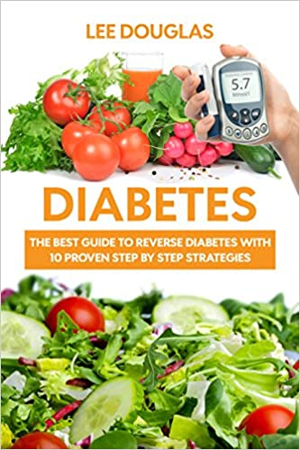 Diabetes: The Best Guide To Reverse Diabetes with 10 Proven Step by Step Strategies (Diabetes, Diabetes Diet, Diabetes Cure, Reversing Diabetes, Insulin, Type 1 Diabetes)