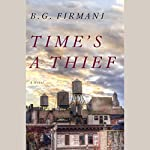 Time's a Thief: A Novel | B. G. Firmani