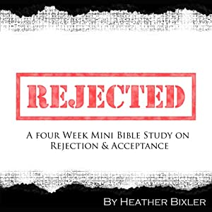 Rejected: Four Week Mini Bible Study | [Heather Bixler]
