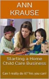 img - for Starting a Home Child Care Business: Can I really do it? Yes you can! book / textbook / text book