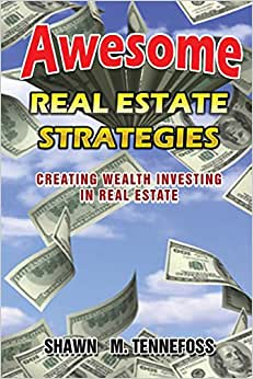 Awesome Real Estate Strategies: Creating Wealth Investing In Real Estate