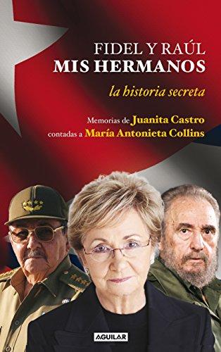 Fidel y Raúl, mis hermanos: Memorias de Juanita Castro contadas a María Antonieta Collins