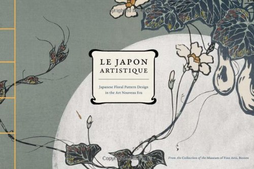 Le Japon Artistique: Japanese Floral Pattern Design in the Art Nouveau Era PDF
