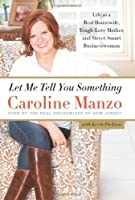 Let Me Tell You Something: Life as a Real Housewife, Tough-Love Mother, and Street-Smart Businesswoman