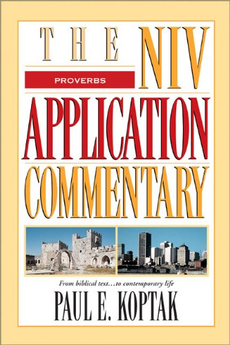 Paul Koptak: Proverbs (NIV Application Commentary)