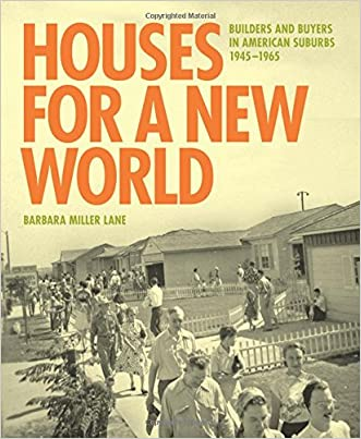 Houses for a New World: Builders and Buyers in American Suburbs, 1945-1965