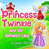 Princess Twinkle And The Alphabet Fairy: A Kid's Picture Book Ages 4 8 (Fun bedtime stories for children 1)