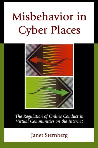 Misbehavior in Cyber Places: The Regulation of Online Conduct in Virtual Communities on the Internet