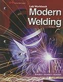 By William A. Bowditch Modern Welding (Eleventh Edition, Lab Workbook)