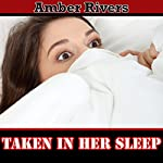 Taken in Her Sleep | Amber Rivers