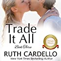 Trade It All: The Barrington Billionaires, Book 3 Audiobook by Ruth Cardello Narrated by Robin Rowan