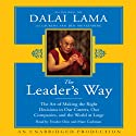 The Leader's Way: The Art of Making the Right Decisions in Our Careers, Our Companies, and the World at Large (       UNABRIDGED) by His Holiness The Dalai Lama, Laurens van den Muyzenberg Narrated by Feodor Chin, Marc Cashman